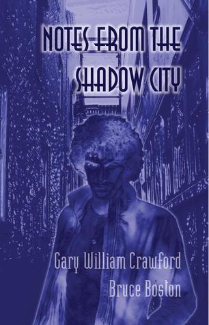 Notes from the Shadow City by Gary William Crawford