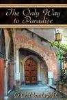 The Only Way to Paradise by G.G. Vandagriff