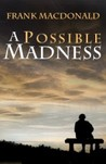 A Possible Madness by Frank  MacDonald
