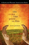 Life in Me Like Grass on Fire