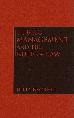 Public Management and the Rule of Law by Julia Beckett