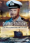 Diving Stations: The Story Of Captain George Hunt And The Ultor