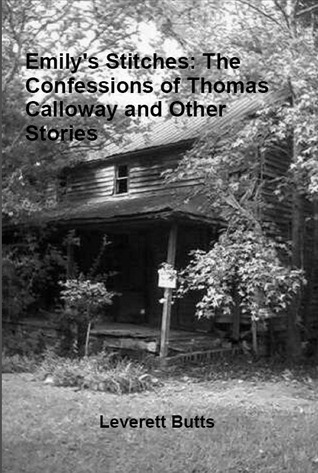 Emily's Stitches: The Confessions of Thomas Calloway and Other Stories