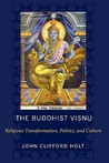 The Buddhist Visnu: Religious Transformations, Politics, and Culture