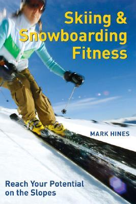 Skiing and Snowboarding Fitness by Mark Hines