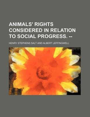 Animals' Rights Considered in Relation to Social Progress. --