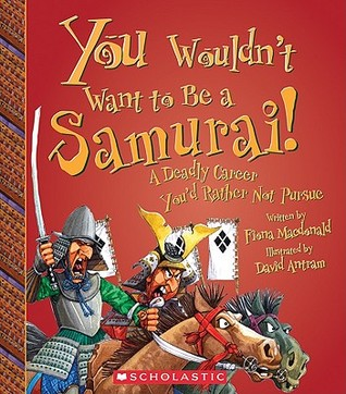 You Wouldn't Want to Be a Samurai! by Fiona MacDonald