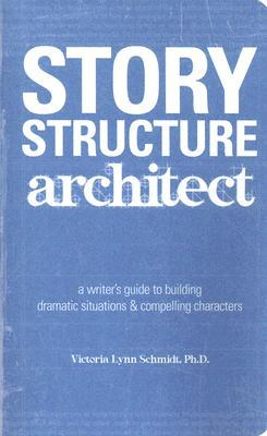 Story Structure Architect: A Writer's Guide to Building Dramatic Situations & Compelling Characters