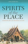 Spirits of the Place: Buddhism and Lao Religious Culture