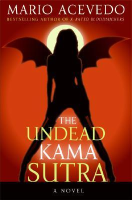 The Undead Kama Sutra by Mario Acevedo