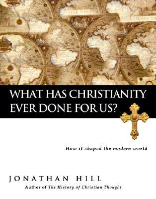 What Has Christianity Ever Done for Us?: How It Shaped the Modern World