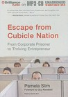 Escape from Cubicle Nation: From Corporate Prisoner to Thriving Entrepreneur