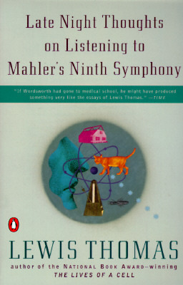 Late Night Thoughts on Listening to Mahler's Ninth Symphony by Lewis Thomas