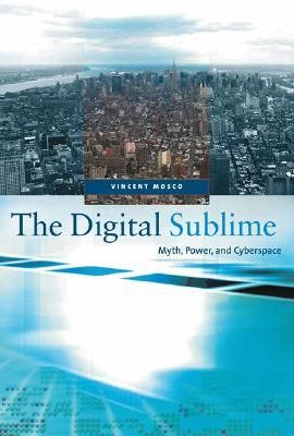 The Digital Sublime: Myth, Power, and Cyberspace