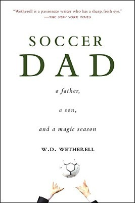 Soccer Dad by W.D. Wetherell