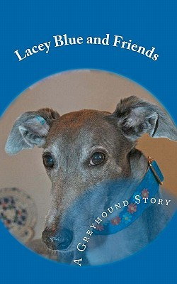 Lacey Blue and Friends: A Greyhound Story