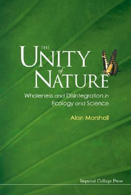 The Unity of Nature: Wholeness and Disintegration in Ecology and Science