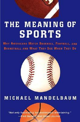 The Meaning Of Sports by Michael Mandelbaum