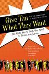 Give 'Em What They Want: The Right Way to Pitch Your Novel to Editors and Agents, A Novelist's Complete Guide to : Query Letters, Synopses, Outlines