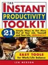 The Instant Productivity Toolkit: 21 Simple Ways to Get More Out of Your Job, Yourself and Your Life, Immediately
