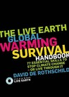The Live Earth Global Warming Survival Handbook: 77 Essential Skills to Stop Climate Change or Live Through It