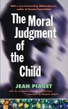 The Moral Judgment of the Child by Jean Piaget