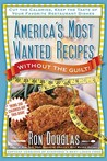 America's Most Wanted Recipes Without the Guilt: Cut the Calories, Keep the Taste of Your Favorite Restaurant Dishes