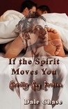 If The Spirit Moves You: Ghostly Gay Erotica