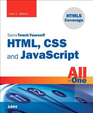 Sams Teach Yourself HTML, CSS, and JavaScript All in One by Julie C. Meloni