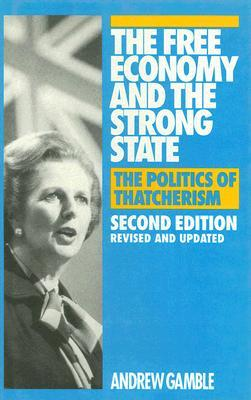 The Free Economy and the Strong State: The Politics of Thatcherism