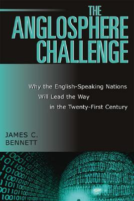 The Anglosphere Challenge by James C. Bennett