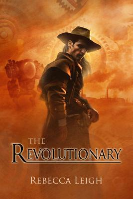 The Revolutionary by Rebecca Leigh