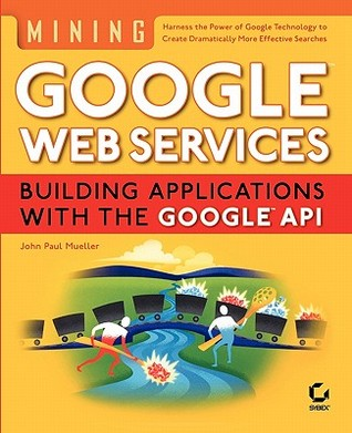 Mining Google?web Services: Building Applications with the Google?api