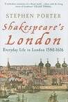 Shakespeares London: Everyday Life In London 1580 To 1616