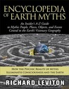 Encyclopedia of Earth Myths: An Insider's A-Z Guide to Mythic People, Places, Objects, and Events Central to the Earth's Visionary Geography