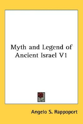Myth and Legend of Ancient Israel Volume 1