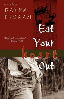 Eat Your Heart Out by Dayna Ingram