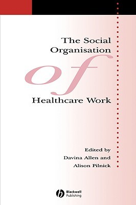 The Social Organisation Of Healthcare Work (Sociology Of Health And Illness Monographs)