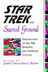 Star Trek and Sacred Ground: Explorations of Star Trek, Religion and American Culture
