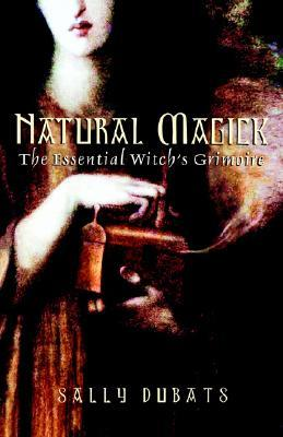 Natural Magick: The Essential Witch's Grimoire