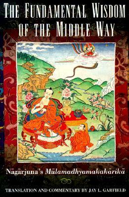 The Fundamental Wisdom of the Middle Way by Nāgārjuna