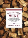 Discovering Wine: A Refreshingly Unfussy Beginner's Guide to Finding, Tasting, Judging, Storing, Serving, Cellaring, and, Most of All, Discovering Wine