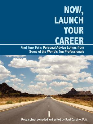 Now, Launch Your Career: Find Your Path: Personal Advice Letters from Some of the World's Top Professionals