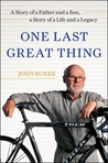 One Last Great Thing: A Story of a Father and a Son, a Story of a Life and a Legacy