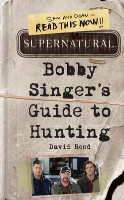 Bobby Singer's Guide to Hunting by David  Reed