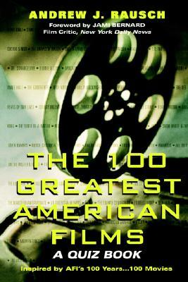 The 100 Greatest American Films by Andrew J. Rausch