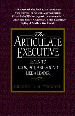 The Articulate Executive by Granville N. Toogood