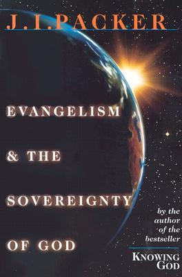 Evangelism & the Sovereignty of God by J.I. Packer