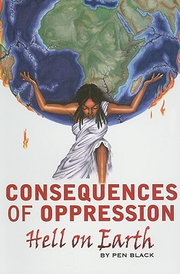 Consequences of Oppression: Hell on Earth