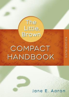 Little, Brown Compact Handbook, The (6th Edition) by Jane E. Aaron